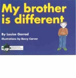 My Brother is Different: A Book for Young Children Who Have a Brother or Sister with Autism