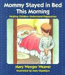 Mommy Stayed in Bed This Morning: Helping Children Understand Depression