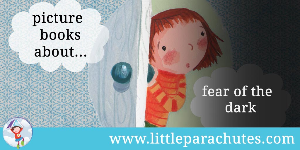 Picture books about Fear of The Dark from the Little Parachutes reviews library
