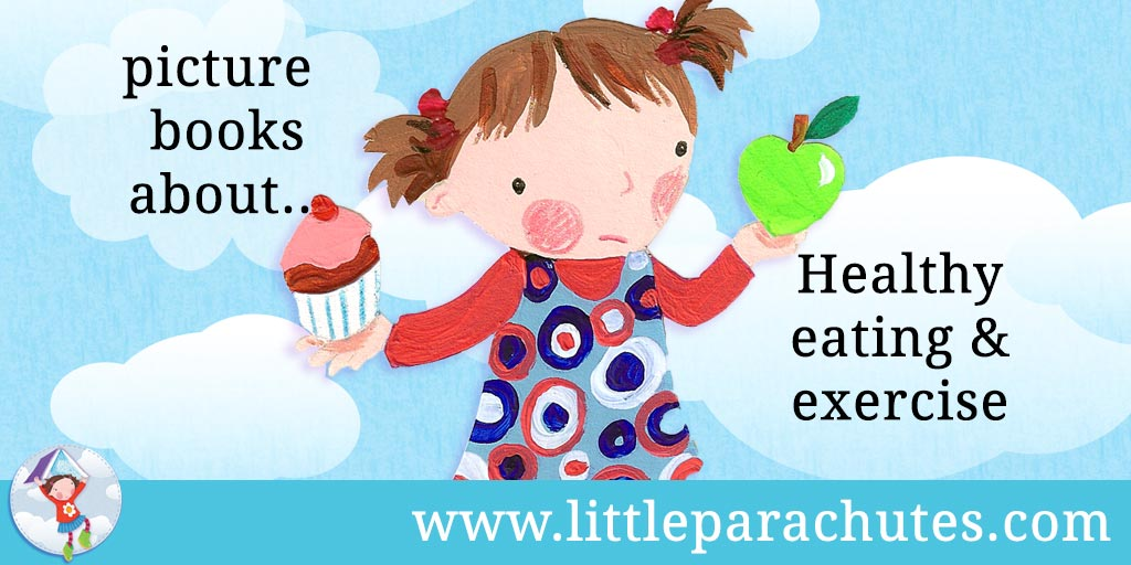 Picture books about Healthy Eating & Exercise from the Little Parachutes reviews library
