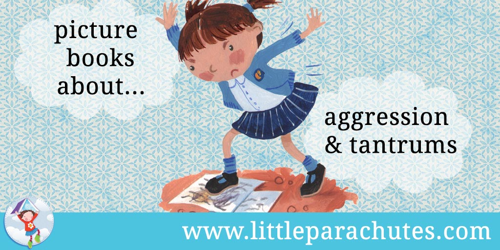 Picture books about Aggression & Tantrums from the Little Parachutes reviews library