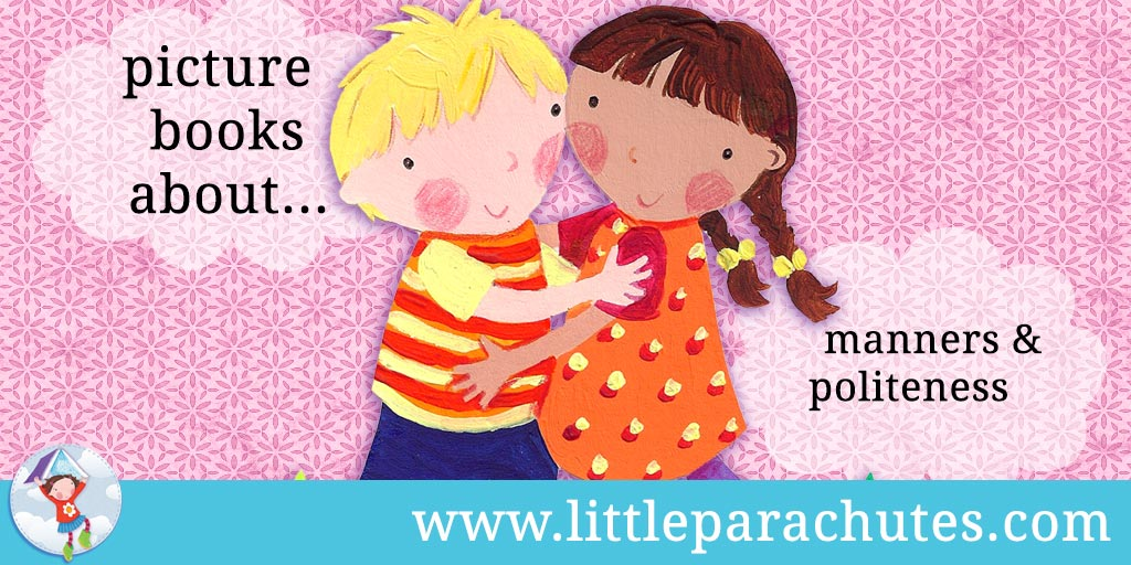 Picture books about Manners & Politeness from the Little Parachutes reviews library