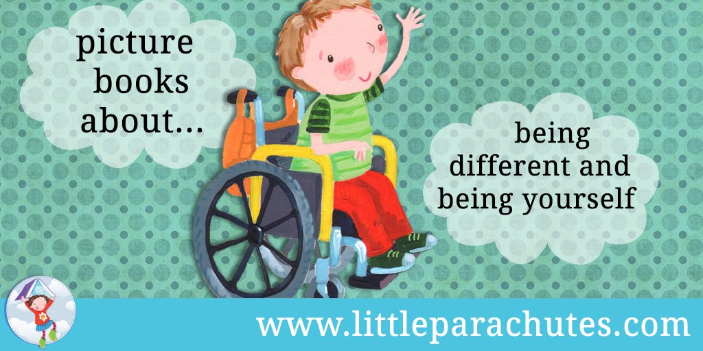 Picture books about Being Different & Being Yourself from the Little Parachutes reviews library