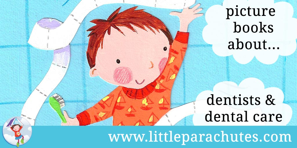 Picture books about Dentists & Dental Care from the Little Parachutes reviews library