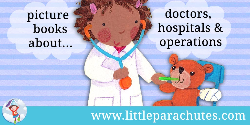 Picture books about Doctors, Hospitals & Operations from the Little Parachutes reviews library