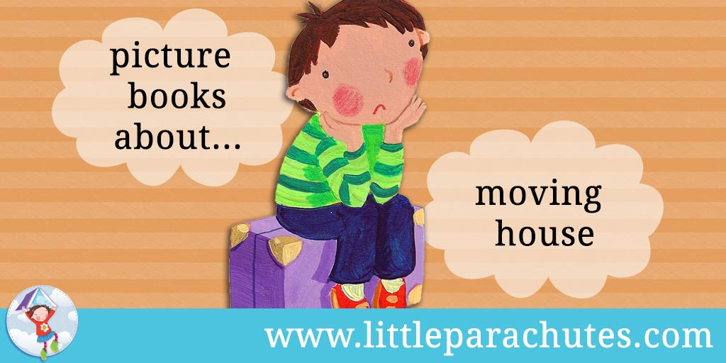 Picture books about Moving House from the Little Parachutes reviews library