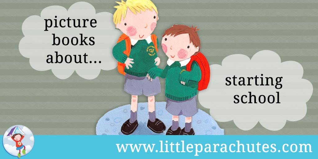 Picture books about Starting School from the Little Parachutes reviews library