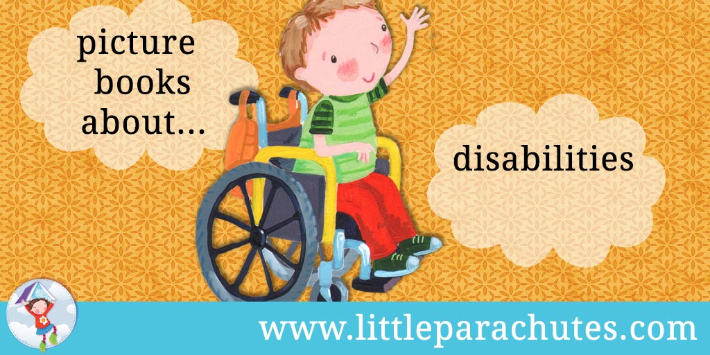 Picture books about Disabilities from the Little Parachutes reviews library