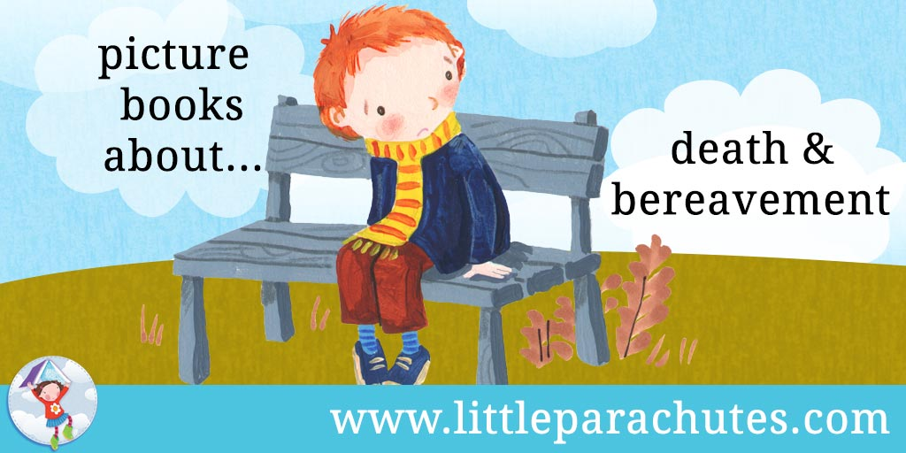 Picture books about Death & Bereavement from the Little Parachutes reviews library