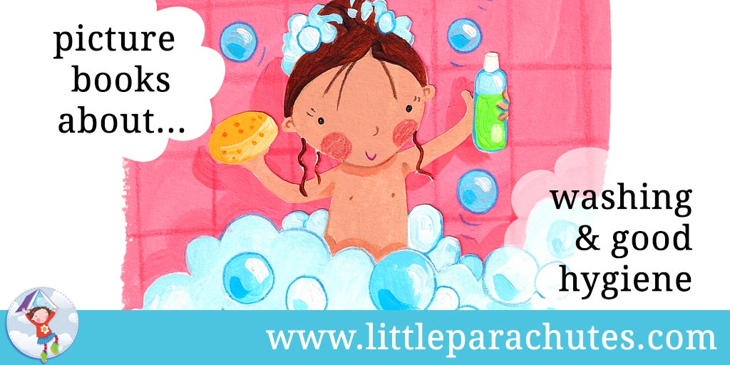 Picture books about Washing & Good Hygiene from the Little Parachutes reviews library