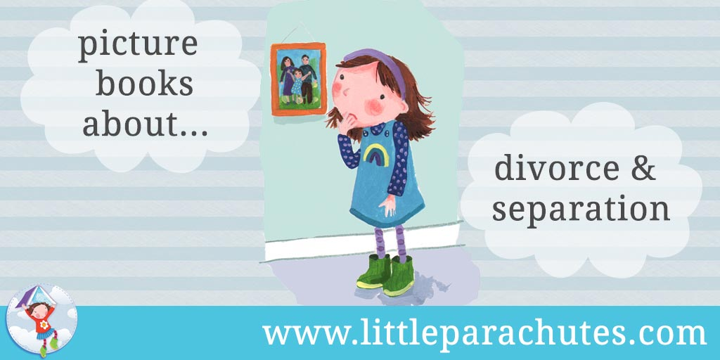 Picture books about Divorce / Separation from the Little Parachutes reviews library