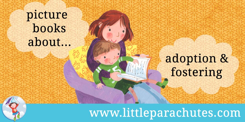 Picture books about Adoption & Fostering from the Little Parachutes reviews library