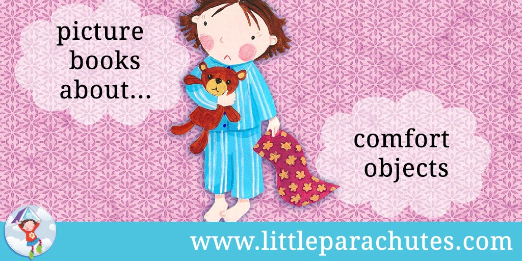 Picture books about Comfort Objects from the Little Parachutes reviews library
