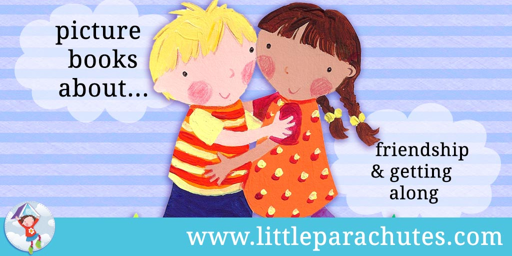 Picture books about Friendship & Getting Along from the Little Parachutes reviews library