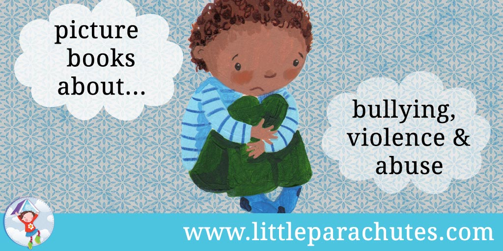 Picture books about Bullying, Violence & Abuse from the Little Parachutes reviews library