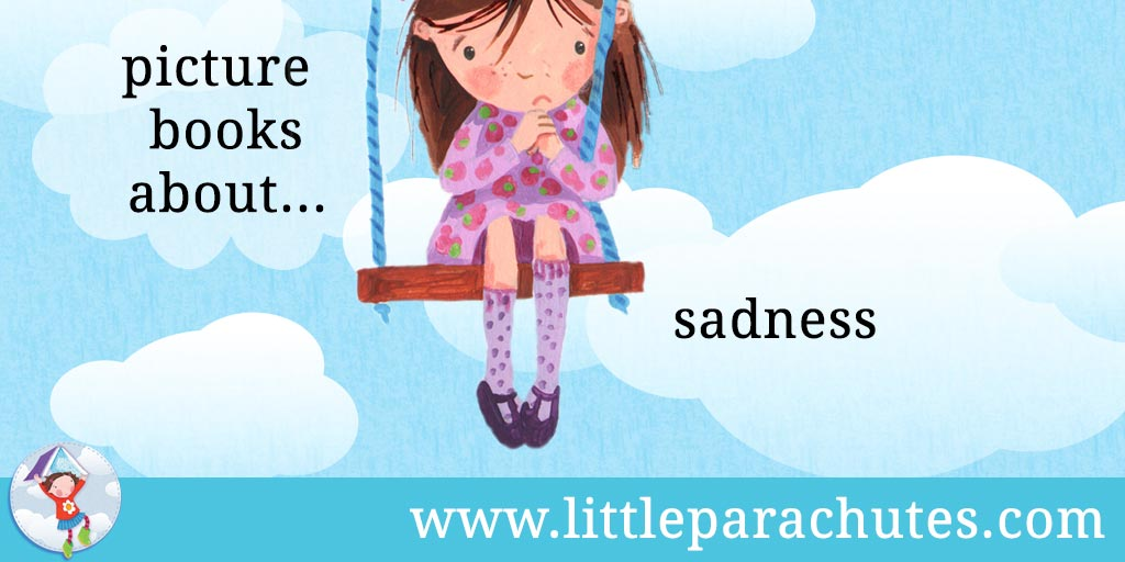 Picture books about Sadness from the Little Parachutes reviews library