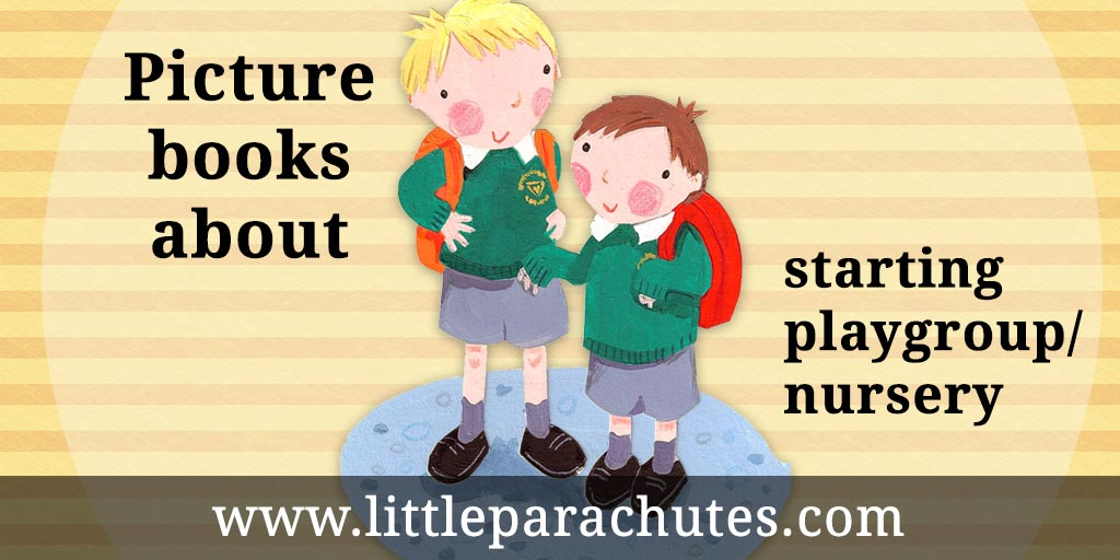 Picture books about Playgroup / Nursery from the Little Parachutes reviews library