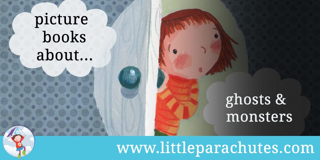Picture books about Ghosts and Monsters from the Little Parachutes reviews library