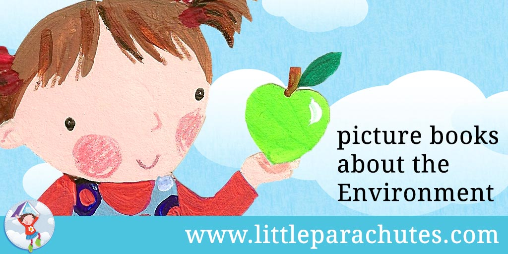 Picture books about Caring for the Environment from the Little Parachutes reviews library