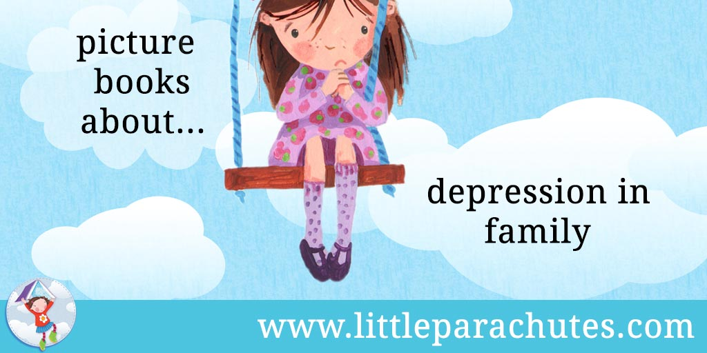 Picture books about Depression in Family from the Little Parachutes reviews library