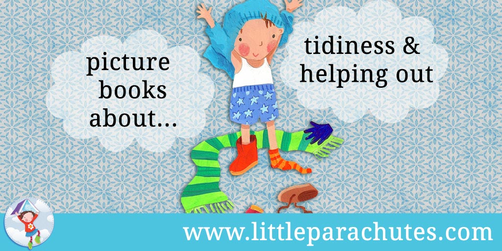 Picture books about Tidiness & Helping Out from the Little Parachutes reviews library