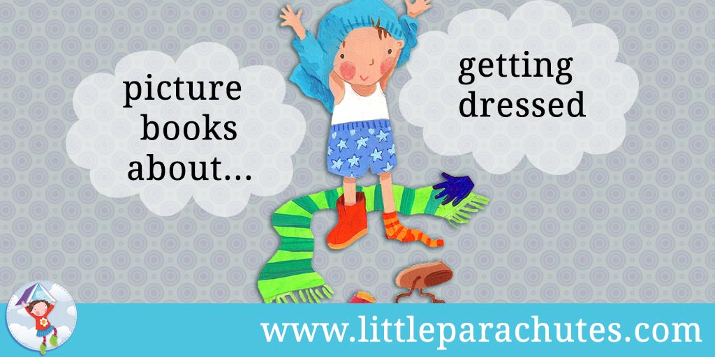 Picture books about Getting Dressed from the Little Parachutes reviews library