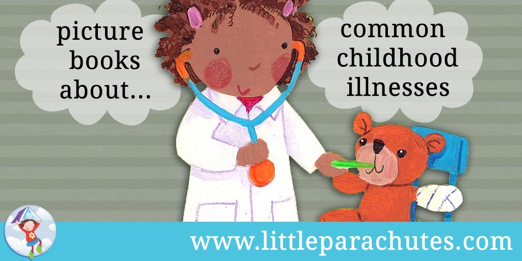 Picture books about Common Childhood Illnesses from the Little Parachutes reviews library