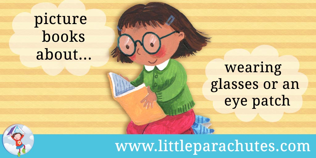 Picture books about Wearing Glasses / Eye patch from the Little Parachutes reviews library