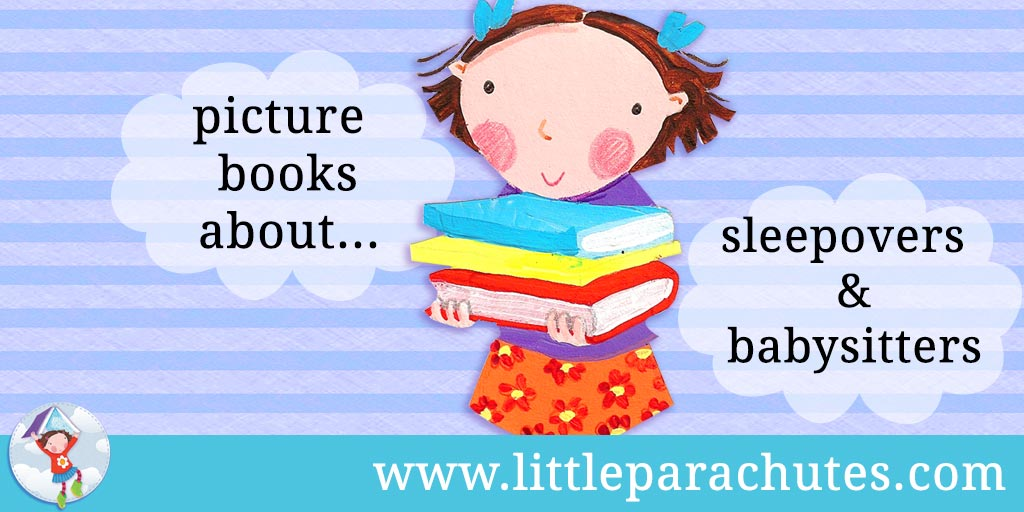 Picture books about Sleepovers & Babysitters from the Little Parachutes reviews library
