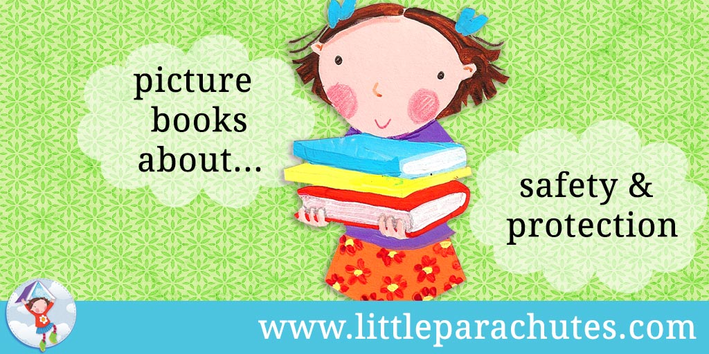 Picture books about Safety and Protection from the Little Parachutes reviews library