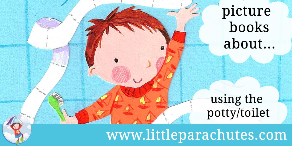 Picture books about Using The Potty / Toilet from the Little Parachutes reviews library