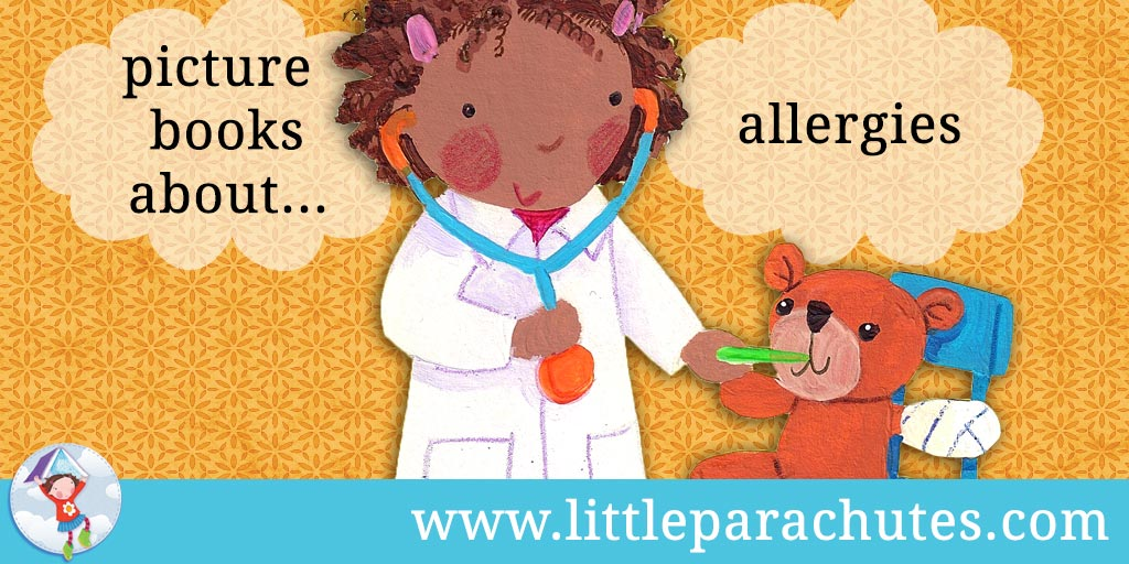 Picture books about Allergies from the Little Parachutes reviews library