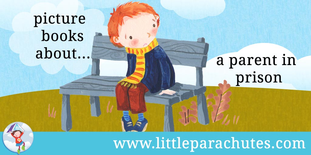 Picture books about Parent In Prison from the Little Parachutes reviews library