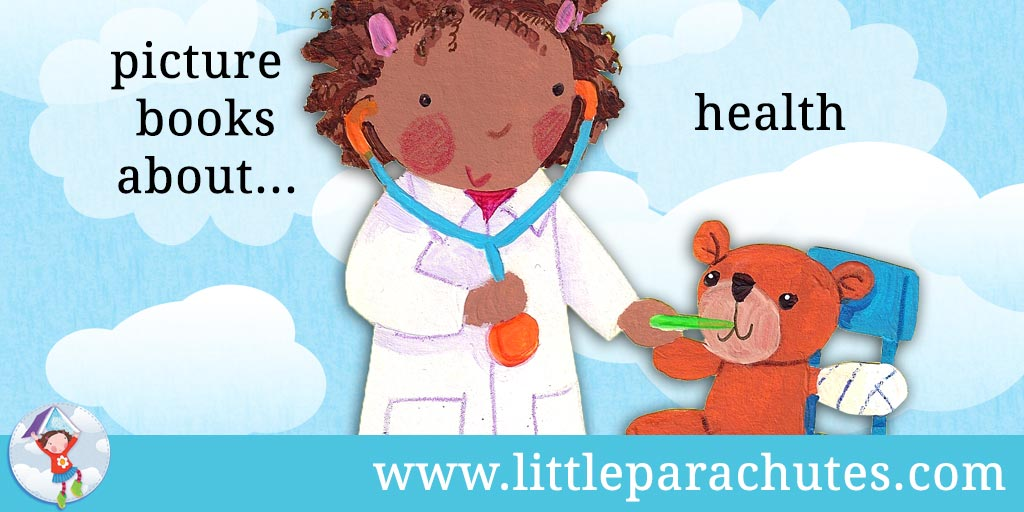 Picture books about Health from the Little Parachutes reviews library
