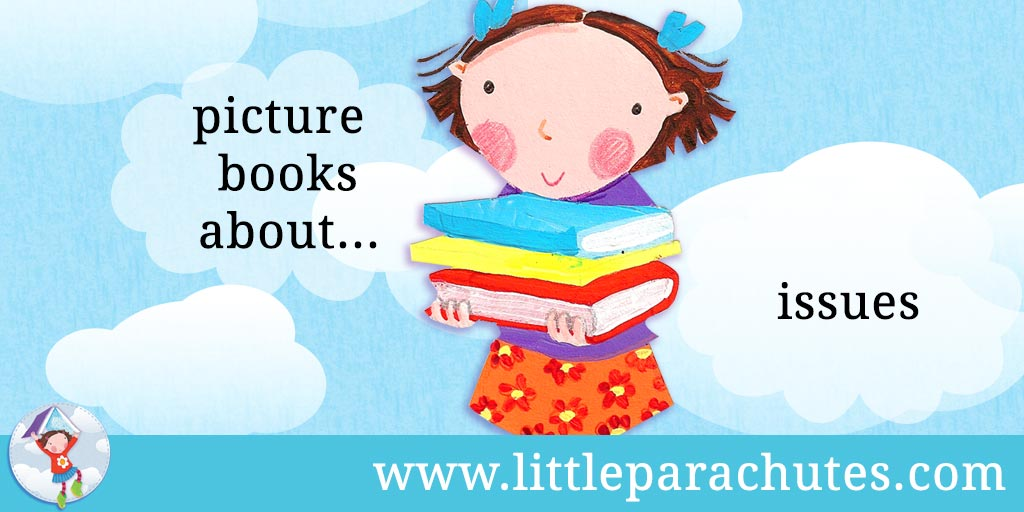 Picture books about Issues from the Little Parachutes reviews library