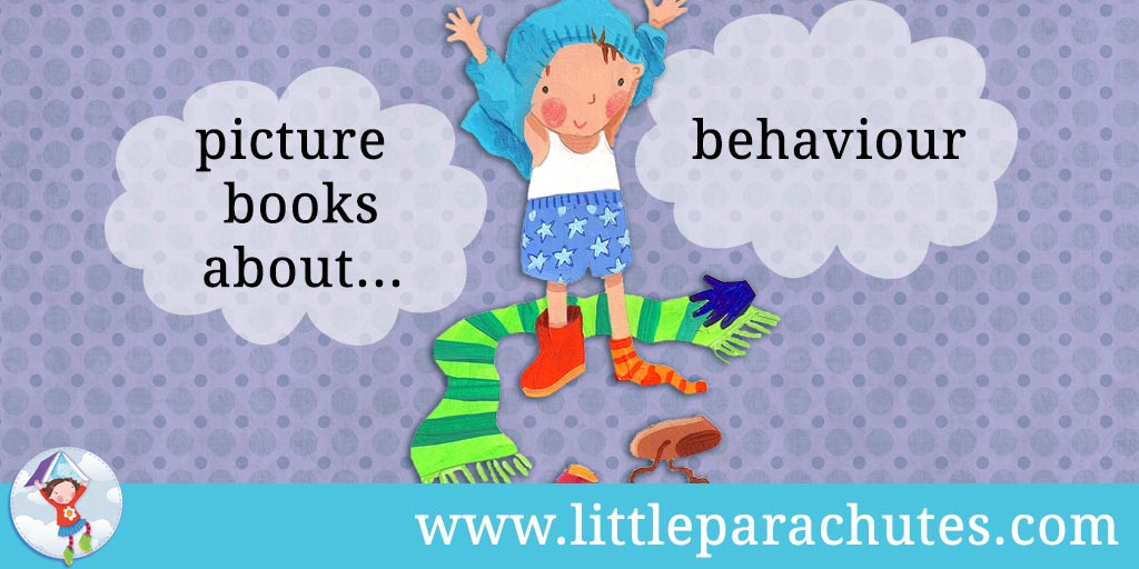 Picture books about Behaviour from the Little Parachutes reviews library