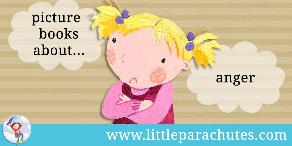 Picture books about Anger from the Little Parachutes reviews library