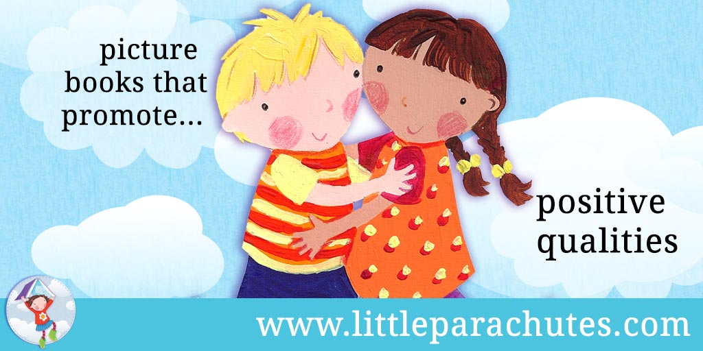 Picture books about Positive Qualities from the Little Parachutes reviews library