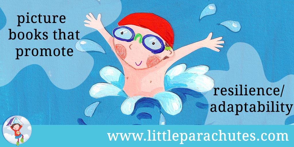 Picture books about Resilience/adaptability from the Little Parachutes reviews library