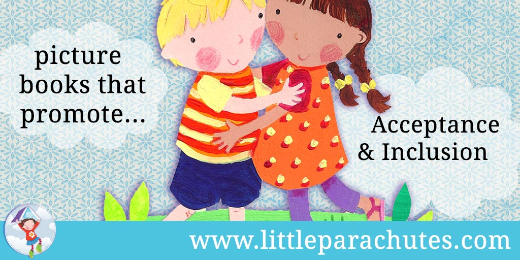 Picture books about Acceptance & Inclusion from the Little Parachutes reviews library