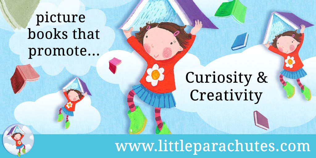 Picture books about Curiosity & Creativity from the Little Parachutes reviews library