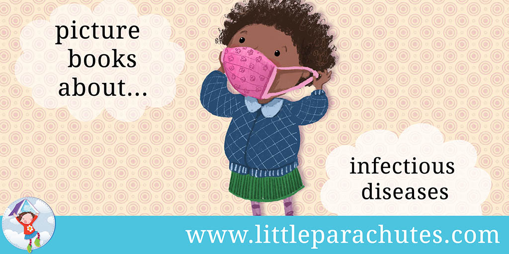 Picture books about Infectious Diseases from the Little Parachutes reviews library