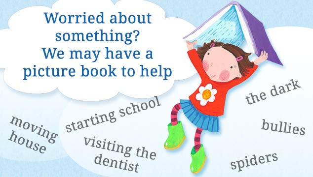 Worried about something? We may have a picture book to help.